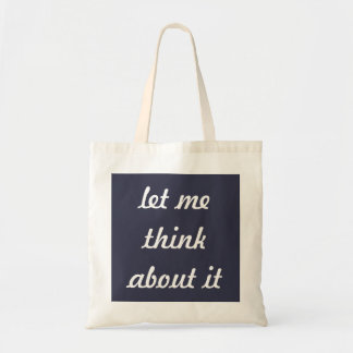 Let Me Think About It Snark Tote Bag
