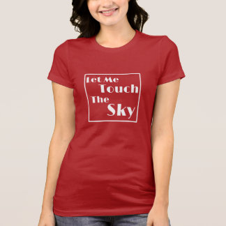 Let Me Touch The Sky T-Shirt For Girls