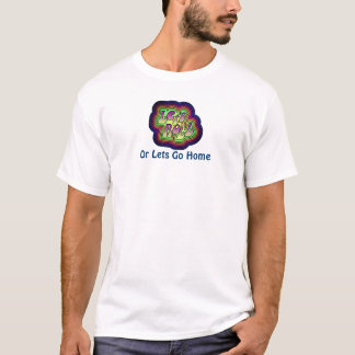 Let Roll Or Lets Go Home T Shirt