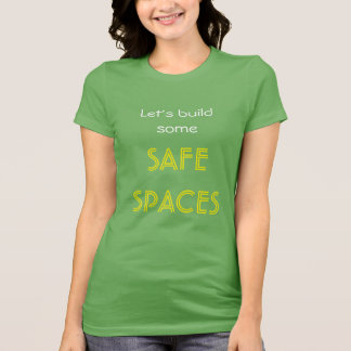 """Let's build some SAFE SPACES"" T-Shirt"