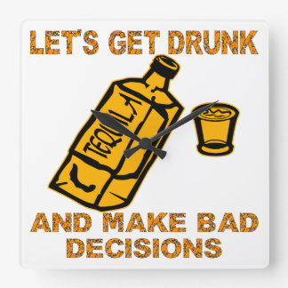 Let's Get Drunk And Make Bad Decisions Square Wall Clock
