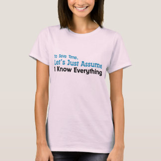Let's Just Assume I Know Everything T-Shirt