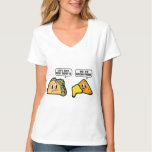 Let's Just Taco 'Bout It. No, I'm Nacho Friend. Tee Shirts