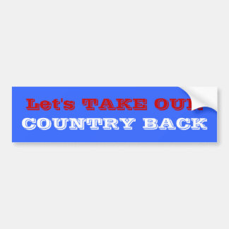 Let s TAKE OUR COUNTRY BACK Bumper Sticker