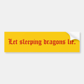 """Let sleeping dragons lie"" Bumper Sticker"