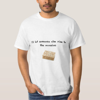 Let someone else rise to the occasion tee shirt