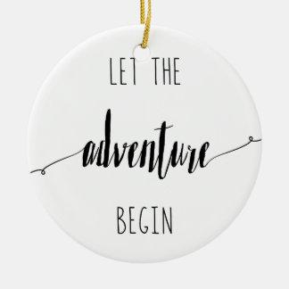 Let the Adventure Begin Quote Ceramic Ornament
