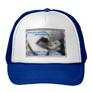 Let the guy learn to fish by himself! trucker hats