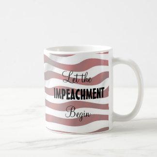 Let the Impeachment Begin, Anti Trump Mug