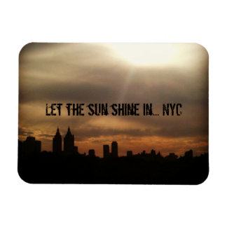 """""""Let the Sun Shine In...NYC"""" Magnet"""