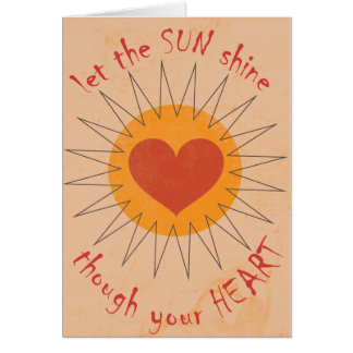 Let the Sun shine through your Heart Greeting Card