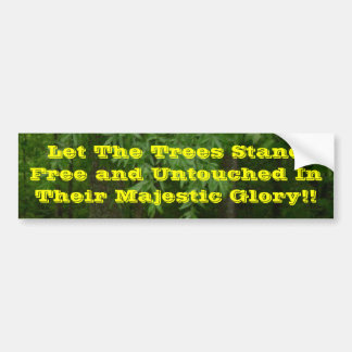 Let The Trees Stand Free and Untouche... Bumper Sticker