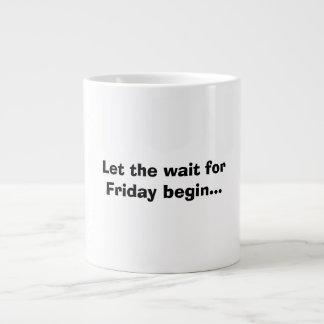 Let the wait for Friday begin mug