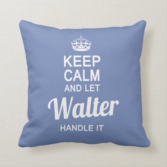 Let the Walter handle it! Cushion