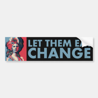 Let Them Eat Change!  Obama as Marie Antoinette Bumper Sticker