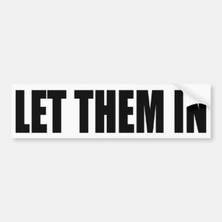 """LET THEM IN"" BUMPER STICKER"