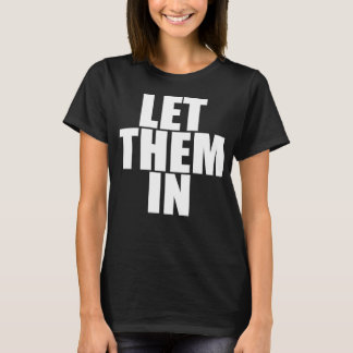 """""""LET THEM IN"""" T-Shirt"""
