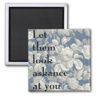 Let them look askance at you square magnet