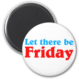 Let there BE Friday Magnet