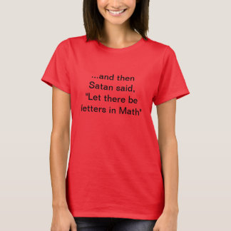 """""""Let there be letters in Math"""" T-Shirt"""