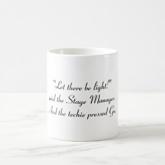 """Let there be light!"" said the Stage Manager Basic White Mug"