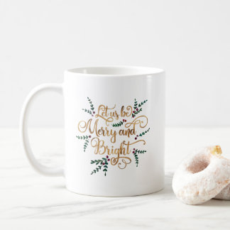 Let us be Merry and Bright Gold Foil Typography Coffee Mug