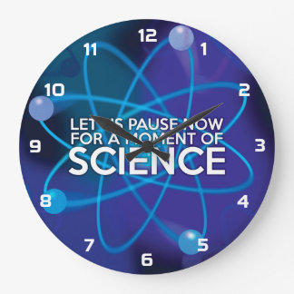 LET US PAUSE NOW FOR A MOMENT OF SCIENCE LARGE CLOCK