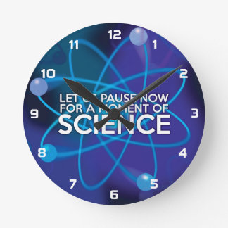LET US PAUSE NOW FOR A MOMENT OF SCIENCE ROUND CLOCK