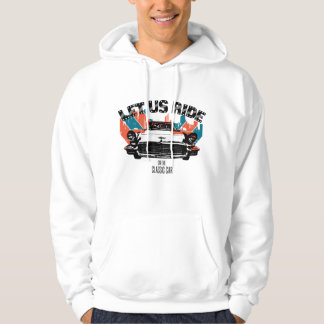 LET US RIDE on the classic car Hoodie