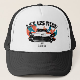 LET US RIDE on the classic car Trucker Hat