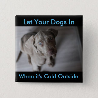 Let Your Dogs In, When it's Cold Outside Button