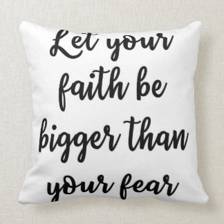 Let your faith be bigger than your fear Pillow