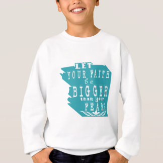 Let Your Faith Be Bigger Than Your Fears Sweatshirt