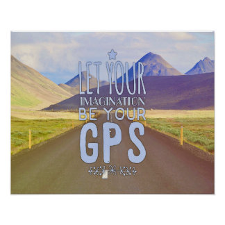 Let Your Imagination Be Your GPS Poster