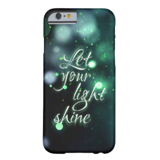 """""""Let your light shine"""" Barely There iPhone 6 Case"""