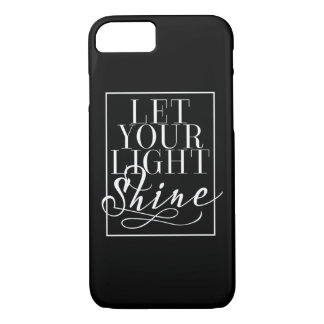 Let Your Light Shine (White on Black) iPhone 7 Case