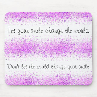 Let your smile change the world mouse pad