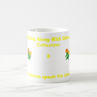 Let your virtues speak for themselves.,... coffee mug