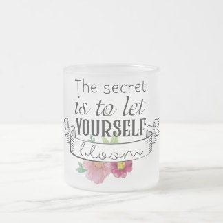 Let yourself bloom frosted glass coffee mug