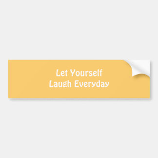 Let Yourself Laugh Everyday. Yellow. Bumper Sticker