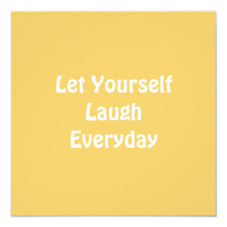 Let Yourself Laugh Everyday. Yellow. Card