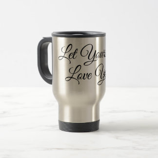 Let Yourself Love Yourself Travel Mug