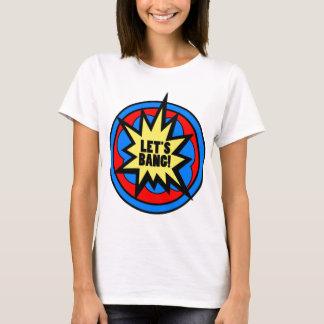 Let's Bang! Ladies Tee Shirt