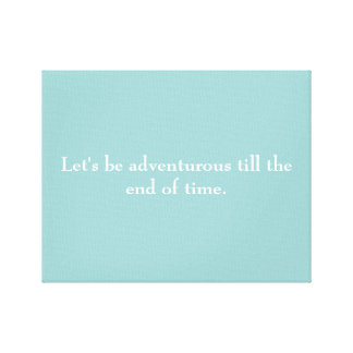 """Let's be adventurous till the end of time"" canvas Canvas Print"