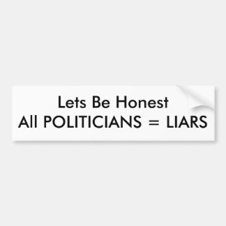 Lets Be HonestAll POLITICIANS = LIARS Bumper Sticker