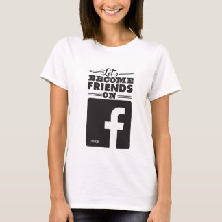 Let's Become Friends on Facebook T-Shirt