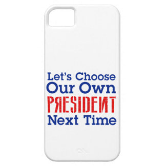 Let's Choose Our Own President Next Time Barely There iPhone 5 Case