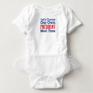 Let's Choose Our Own President Next Time Mug Baby Bodysuit