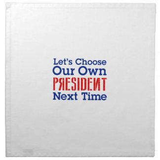 Let's Choose Our Own President Next Time Napkin