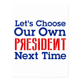 Let's Choose Our Own President Next Time Postcard